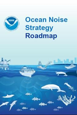 Cover for the agency-wide NOAA Ocean Noise Strategy Roadmap. Features the NOAA branding and illustrations of ocean life, ships, and other sources of sound and those affected by noise impacts. Credit: NOAA Fisheries